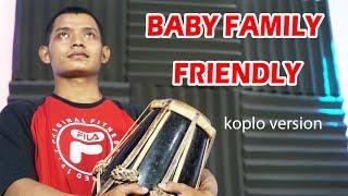 BABY FAMILY FRIENDLY - CLEAN BANDIT KOPLO VERSION