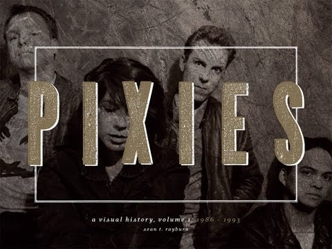 PIXIES - A Visual History - Part 1 - Limited Edition Kickstarter Exclusive!