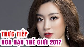 [LIVE] Trực Tiếp Chung Kết Hoa Hậu Thế Giới - Miss World 2017