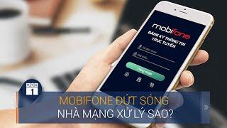 MobiFone đứt sóng, nhà mạng xử lý sao? | VTC1