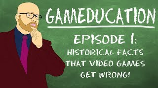 Gameducation: Hisorical Facts That Video Games Get Wrong