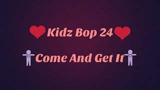 Kidz Bop 24- Come And Get It (Lyrics)