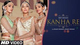 Kanha Re Video Song | Neeti Mohan | Shakti Mohan | Mukti Mohan | Latest Song 2018