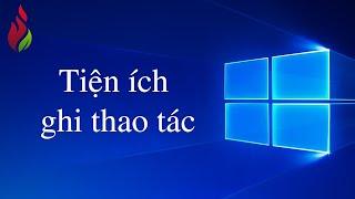 Thích học Windows 10 - Tiện ích ghi lại thao tác Windows 10