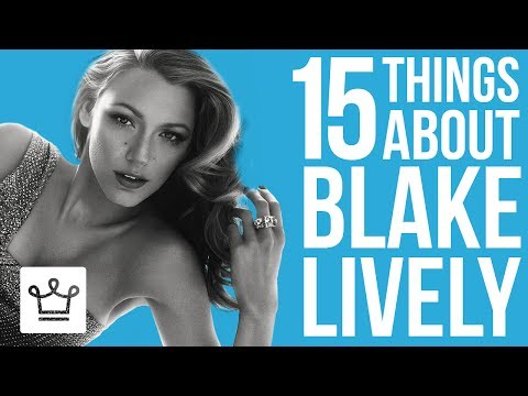 15 Things You Didn't Know About Blake Lively