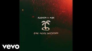 Audien, MAX - One More Weekend (Audio)