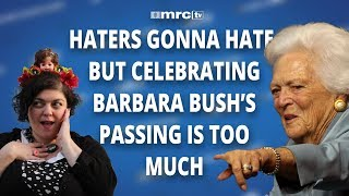 Haters Gonna Hate, But Celebrating Barbara Bush's Passing is Too Much
