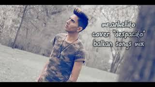 Despacito - Luis Fonsi ft. Daddy Yankee (Balkan Version/Anhellito)