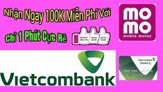 Vietcombank - Hướng Dẫn Nhận 100k Từ MoMo Với Internet Banking của Vietcombank Hoàn Toàn Miễn Phí
