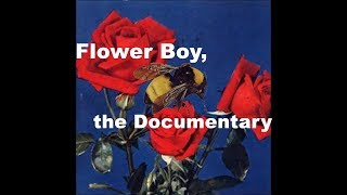 "Flower Boy, the ""Documentary"""