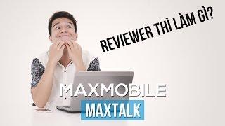 MaxTalk #19 - Reviewer thì làm gì?