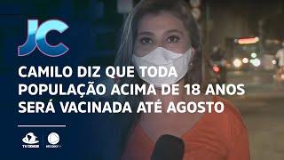 Camilo diz que toda população acima de 18 anos será vacinada até agosto