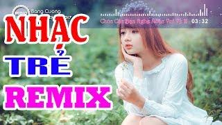 Bằng Cường Remix 2017 | Liên Khúc Nhạc Trẻ Remix Hay Nhất 2017 | Nonstop 2017-Việt Mix 2017