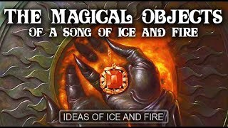 The Magical Artifacts of A Song of Ice and Fire   Con of Thrones Recap