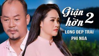 Giận Hờn 2 - Phi Nga & Long Đẹp Trai   Vợ Chồng Song Ca Nhạc Trữ Tình Bolero Tình Bể Tình