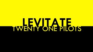 LEVITATE - Twenty One Pilots Lyrics [COMPLEX EDIT] 60fps