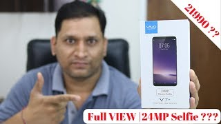 Vivo V7 Plus Unboxing | 24MP Clear Shots? | Full View Display | Not Worth