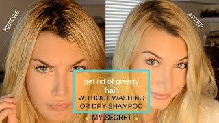 Get Rid Of Greasy Hair *Secret* NO DRY SHAMPOO