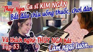 CS Kim Ngân bắt đầu chịu uống thuốc, chơi đàn và thích nghe Thúy Nga hát. làm ngại luôn... Tập 53