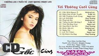 CD TUẤN VŨ, HƯƠNG LAN, NGỌC LAN - Vết Thương Cuối Cùng - Nhạc Vàng Xưa Hay Nhất (GNCD)