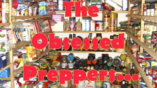 The Obsessed Preppers...