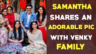 Samantha shares an adorable photo with Venkatesh family..