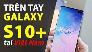 Trên tay Galaxy S10+ tại Việt Nam: Thiết kế siêu đẹp, tính năng hấp dẫn