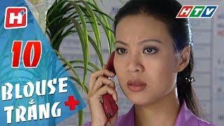 Blouse Trắng - Tập 10 | HTV Phim Tình Cảm Việt Nam Hay Nhất 2018