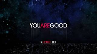 You Are Good (OFFICIAL AUDIO) - Be Lifted High