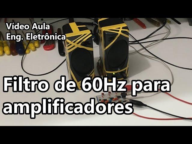 FILTRO DE 60Hz PARA AMPLIFICADORES | Vídeo Aula #271