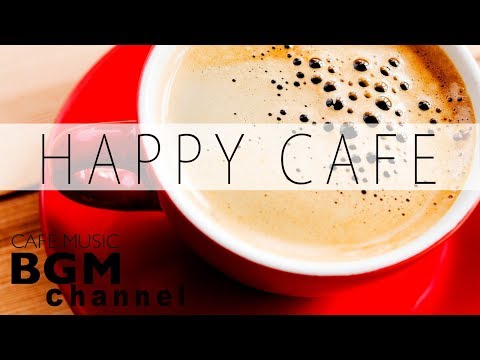 Happy Cafe Music - Jazz & Bossa Nova Music For Study & Work - Background Cafe Music