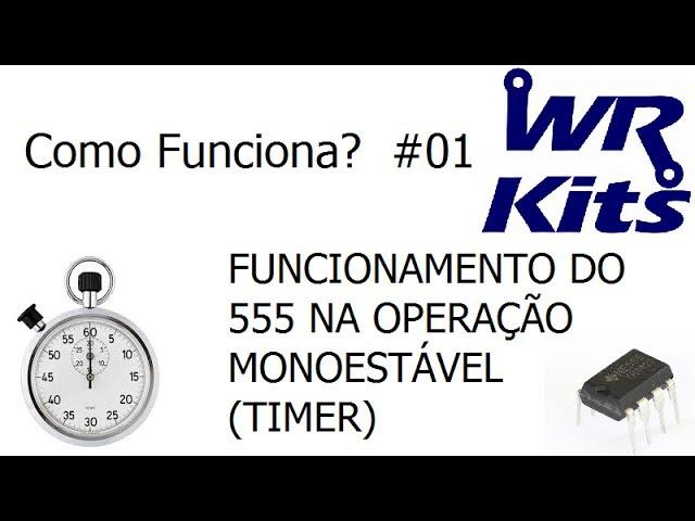 555 NA OPERAÇÃO MONOESTÁVEL (TIMER) - Como Funciona? #01