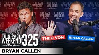 Bryan Callen   This Past Weekend w/ Theo Von #325