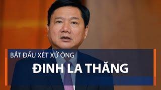 Bắt đầu xét xử ông Đinh La Thăng | VTC1
