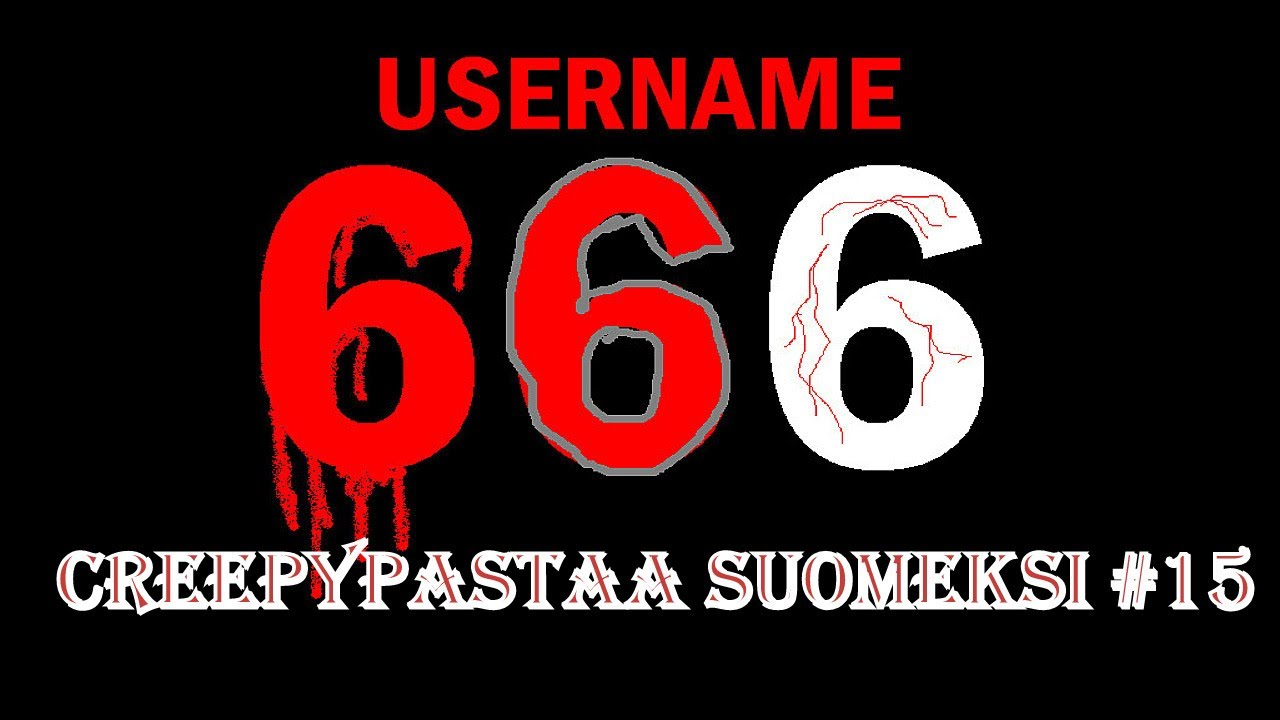 Creepypastaa Suomeksi #15 Username 666: Yli 666 tilaajan spesiaali - YouTube