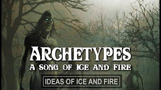 Archetypes of A Song of Ice and Fire (Part 1)