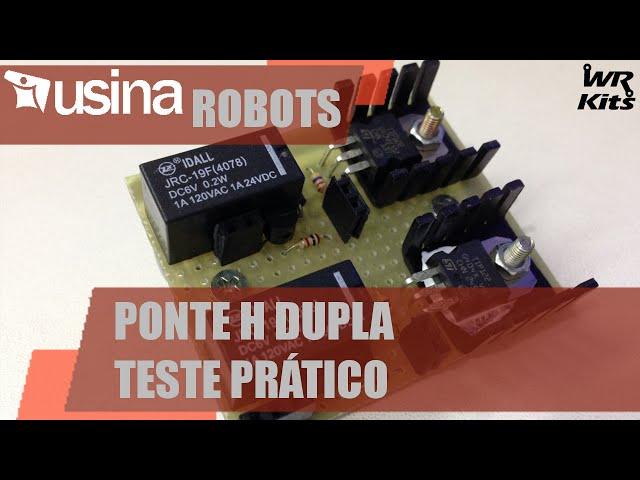 PONTE H DUPLA (TESTE PRÁTICO) | Usina Robots #004
