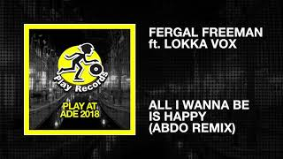 Fergal Freeman ft. Lokka Vox / All I Wanna Be Is Happy (Abdo Remix)