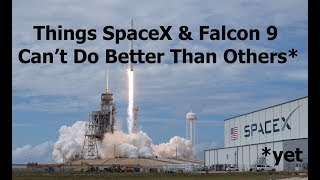 What SpaceX & Falcon 9 Can't Do Better Than Alternatives