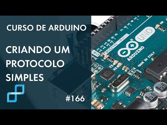 CRIANDO UM PROTOCOLO SIMPLES PARA SENSORES DIGITAIS | Curso de Arduino #166