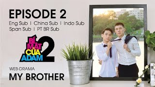 Web-drama Đam Mỹ | MY BROTHER - EP2 | OFFICIAL HD