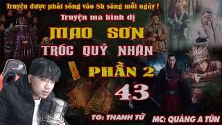 Mao Sơn Tróc Quỷ Nhân Phần 2 [ Tập 43 ] Chân Tướng Hình Thiên - Truyện Ma Huyền Huyễn - Quàng A Tũn