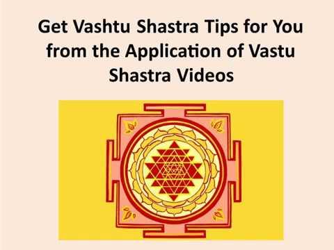 Get Vashtu Shastra Tips for You from the Application of Vastu Shastra Videos