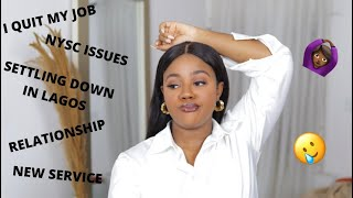 LIFE UPDATE| I QUIT MY JOB, SETTLING IN LAGOS, MY RELATIONSHIP, NEW SERVICE