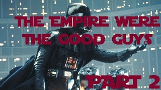 The Empire Were The Good Guys - Part 2
