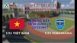 Trực tiếp: U21 Việt Nam vs U21 Yokohama - Giải U21 Quốc tế Báo Thanh Niên 2017.