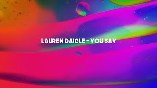 Lauren Daigle - You Say [Lyric Video] (4K)