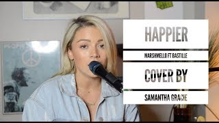 Happier - Marshmello ft Bastille (Cover by Samantha Gracie)