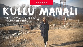 Kullu Manali with Payal Rajput & Saurabh Dhingra..
