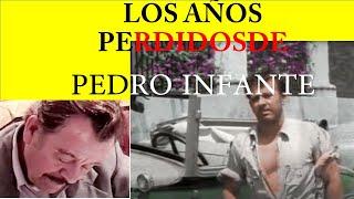 LOS AÑOS PERDIDOS DE PEDRO INFANTE DESPUES DE 1957..¿DONDE ANDUVO?